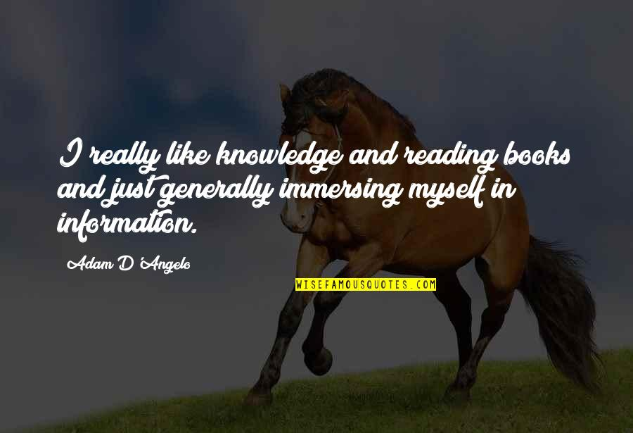Great Love And Friendship Quotes By Adam D'Angelo: I really like knowledge and reading books and