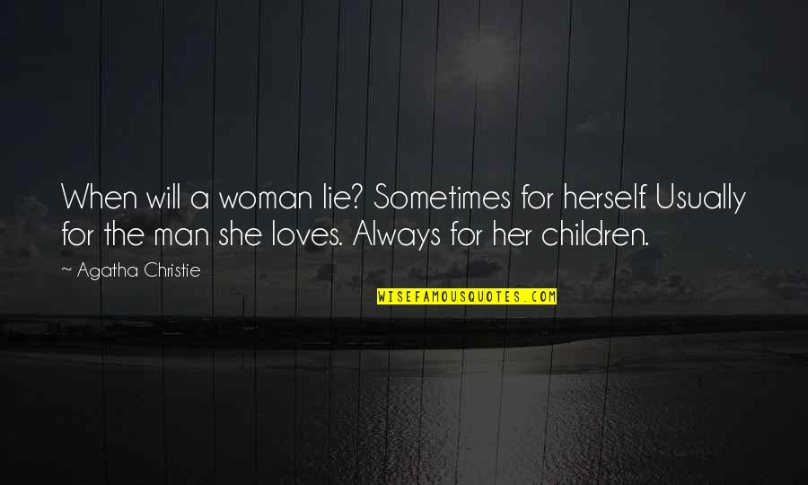 Great Love And Friendship Quotes By Agatha Christie: When will a woman lie? Sometimes for herself.