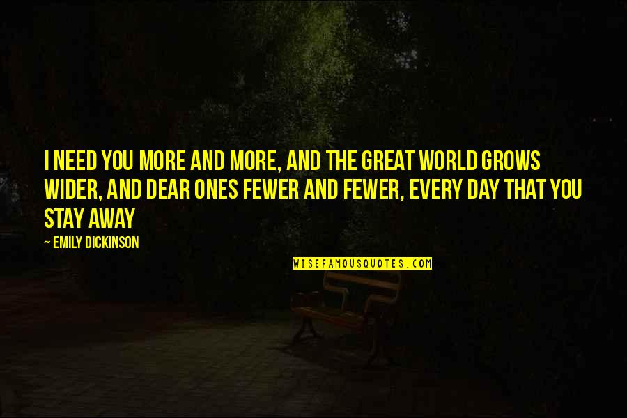 Great Love And Friendship Quotes By Emily Dickinson: I need you more and more, and the