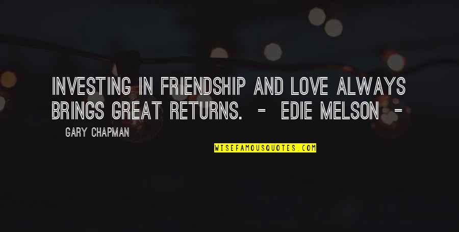 Great Love And Friendship Quotes By Gary Chapman: Investing in friendship and love always brings great