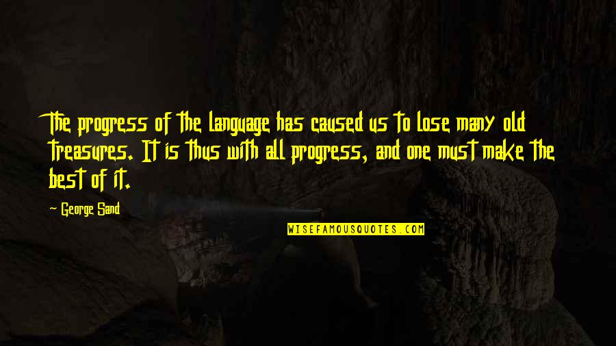 Great Love And Friendship Quotes By George Sand: The progress of the language has caused us