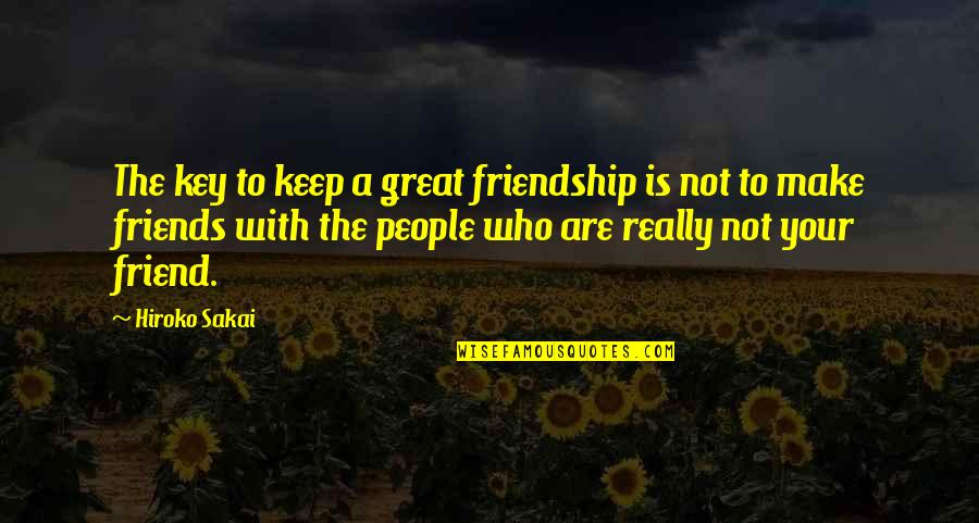 Great Love And Friendship Quotes By Hiroko Sakai: The key to keep a great friendship is