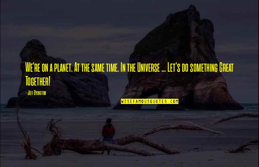 Great Love And Friendship Quotes By Jeff Byington: We're on a planet. At the same time.