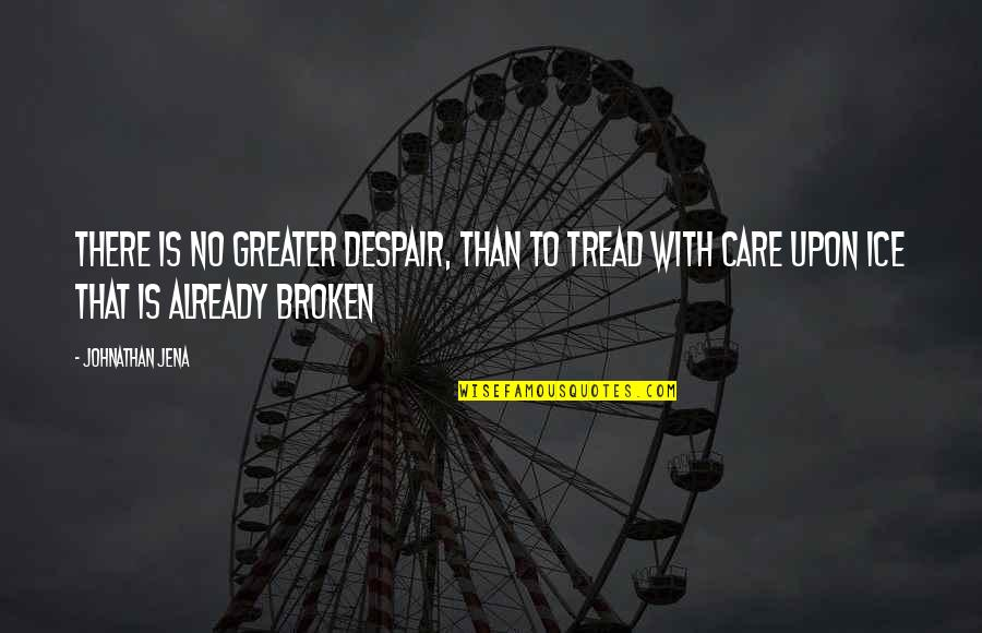Great Love And Friendship Quotes By Johnathan Jena: There is no greater despair, than to tread