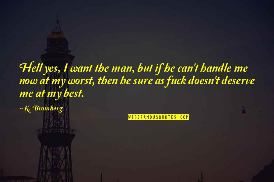 Great Love And Friendship Quotes By K. Bromberg: Hell yes, I want the man, but if
