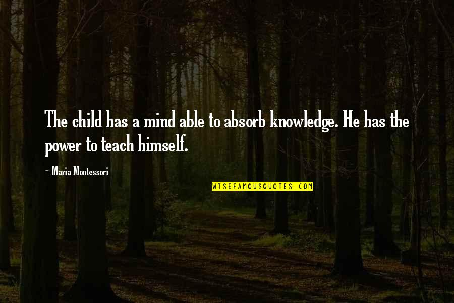 Great Love And Friendship Quotes By Maria Montessori: The child has a mind able to absorb