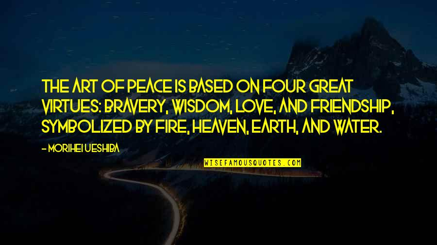 Great Love And Friendship Quotes By Morihei Ueshiba: The Art of Peace is based on four