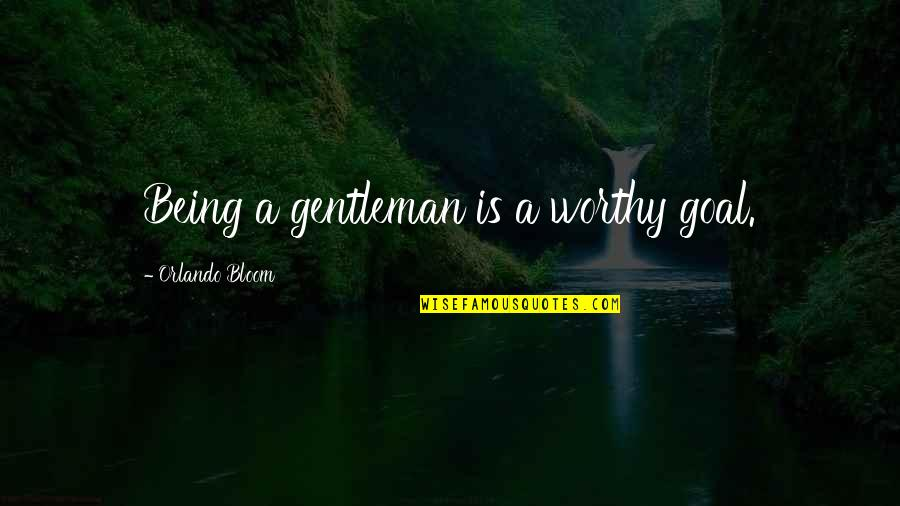 Great Love And Friendship Quotes By Orlando Bloom: Being a gentleman is a worthy goal.