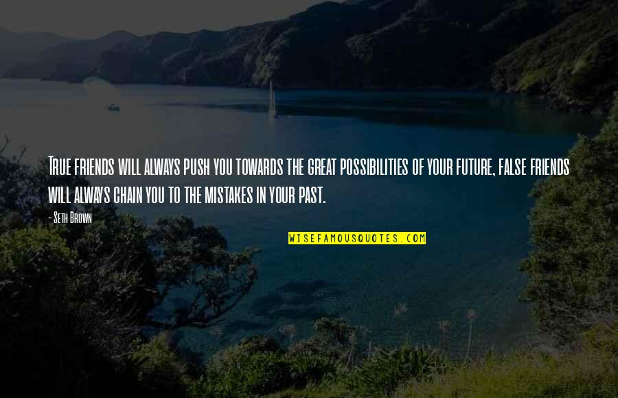Great Love And Friendship Quotes By Seth Brown: True friends will always push you towards the