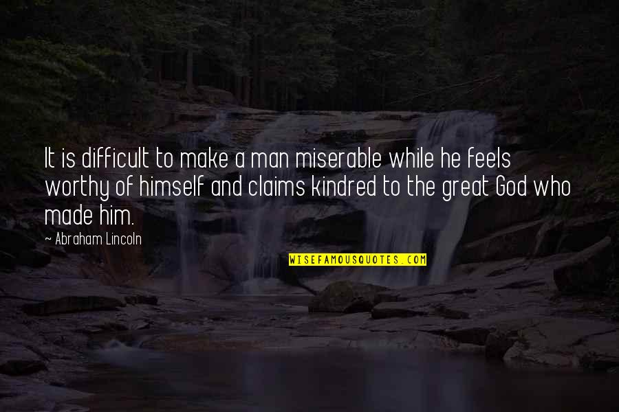 Great Man Of God Quotes By Abraham Lincoln: It is difficult to make a man miserable