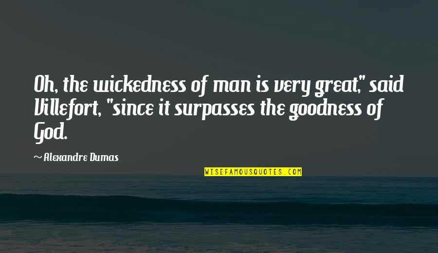 """Great Man Of God Quotes By Alexandre Dumas: Oh, the wickedness of man is very great,"""""""