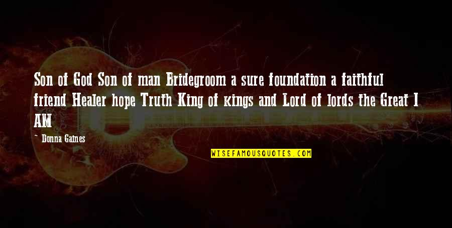 Great Man Of God Quotes By Donna Gaines: Son of God Son of man Bridegroom a