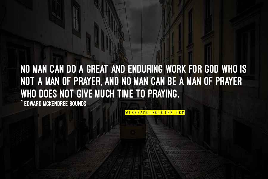 Great Man Of God Quotes By Edward McKendree Bounds: No man can do a great and enduring