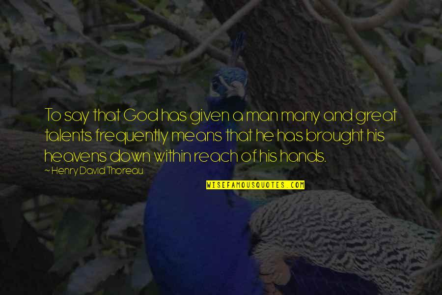 Great Man Of God Quotes By Henry David Thoreau: To say that God has given a man
