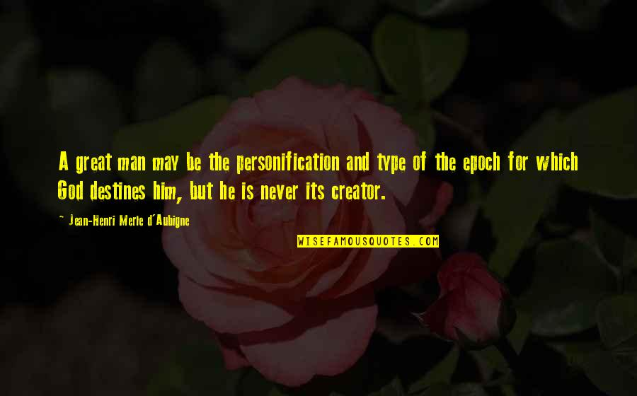 Great Man Of God Quotes By Jean-Henri Merle D'Aubigne: A great man may be the personification and