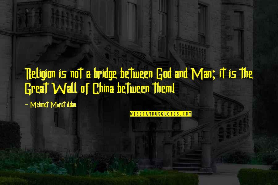 Great Man Of God Quotes By Mehmet Murat Ildan: Religion is not a bridge between God and