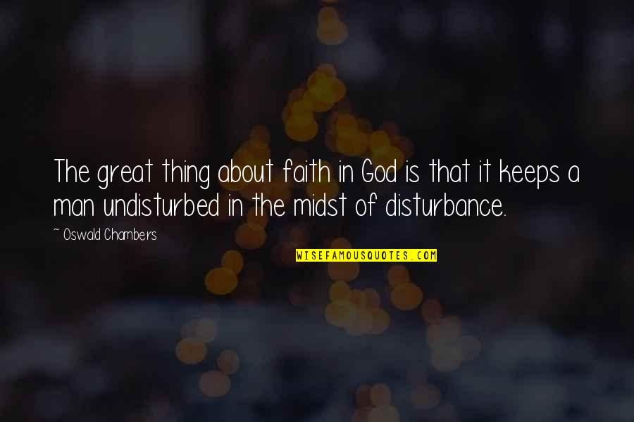 Great Man Of God Quotes By Oswald Chambers: The great thing about faith in God is