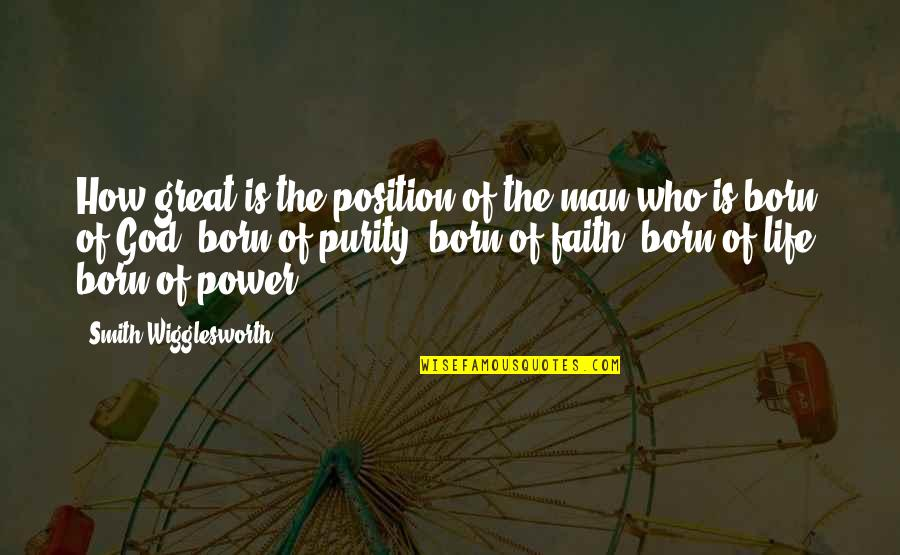 Great Man Of God Quotes By Smith Wigglesworth: How great is the position of the man