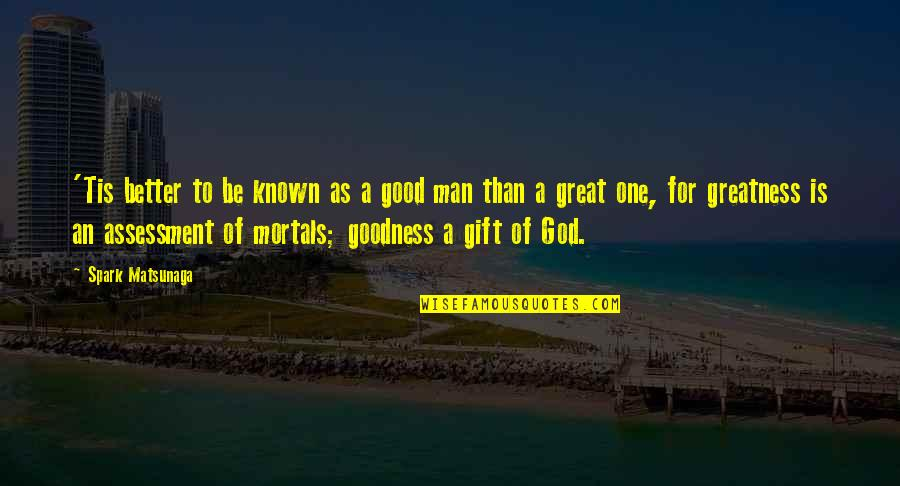Great Man Of God Quotes By Spark Matsunaga: 'Tis better to be known as a good