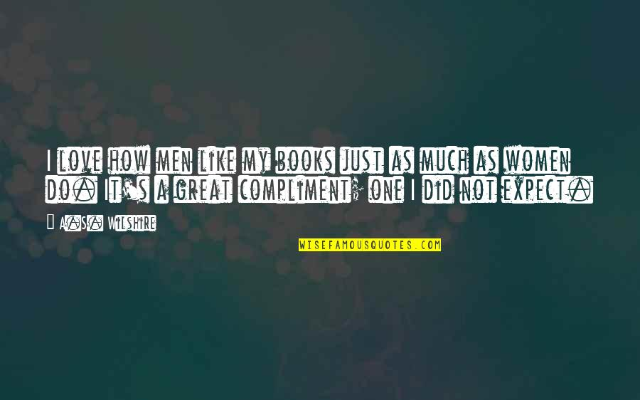 Great Men's Quotes By A.S. Wilshire: I love how men like my books just