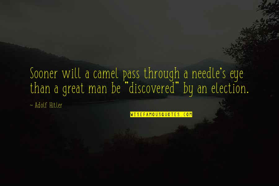 Great Men's Quotes By Adolf Hitler: Sooner will a camel pass through a needle's