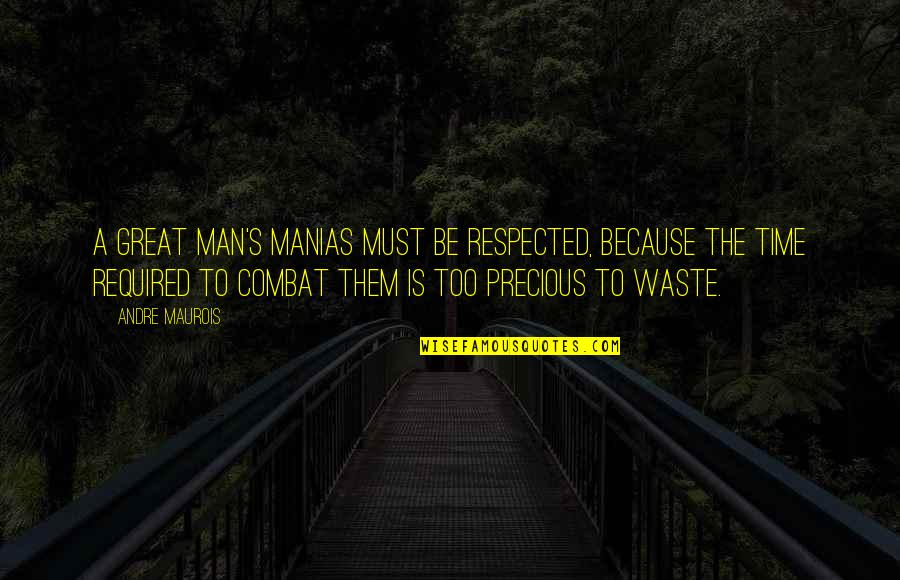 Great Men's Quotes By Andre Maurois: A great man's manias must be respected, because