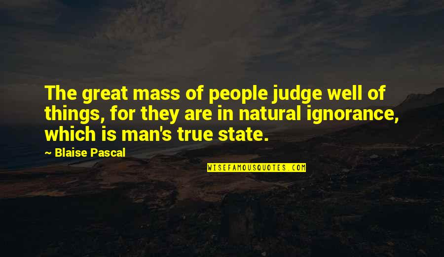 Great Men's Quotes By Blaise Pascal: The great mass of people judge well of