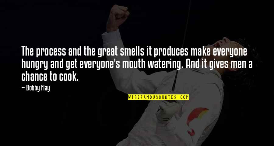 Great Men's Quotes By Bobby Flay: The process and the great smells it produces