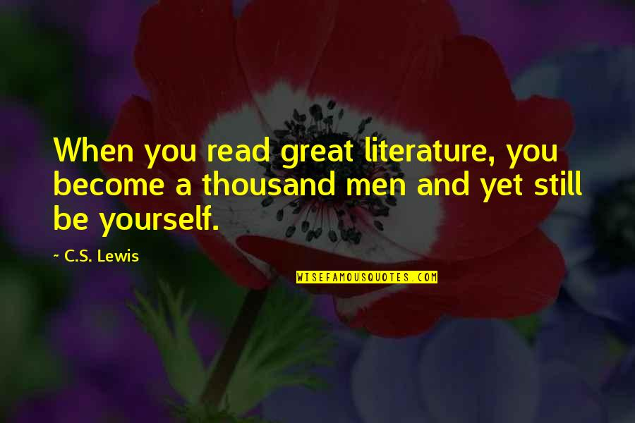 Great Men's Quotes By C.S. Lewis: When you read great literature, you become a