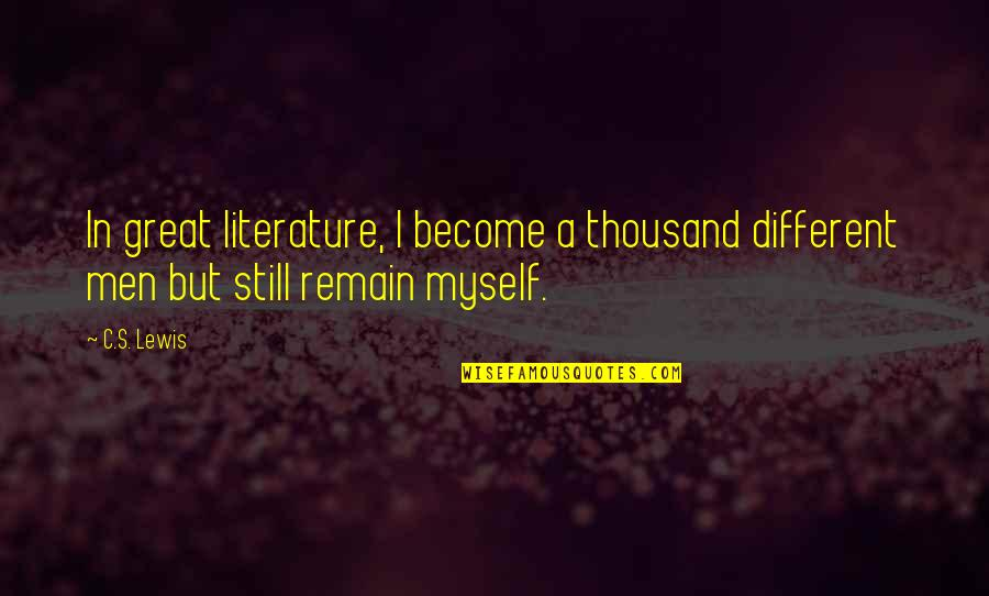 Great Men's Quotes By C.S. Lewis: In great literature, I become a thousand different