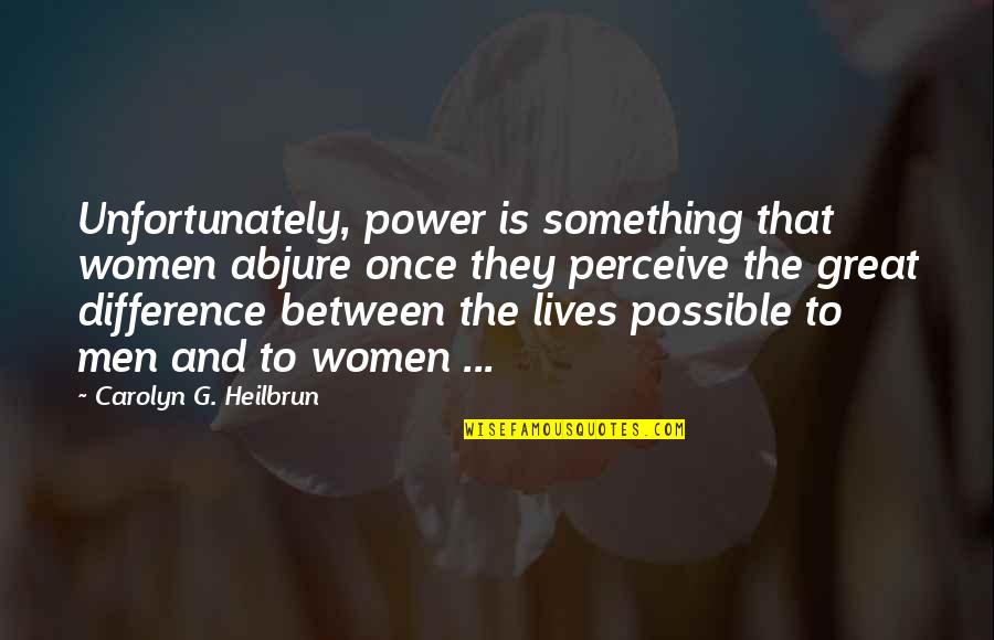 Great Men's Quotes By Carolyn G. Heilbrun: Unfortunately, power is something that women abjure once