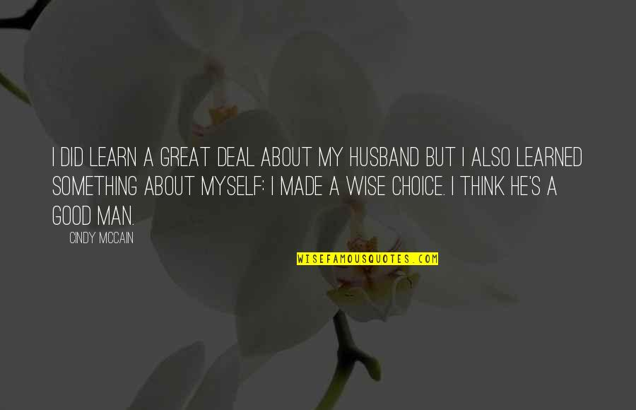Great Men's Quotes By Cindy McCain: I did learn a great deal about my