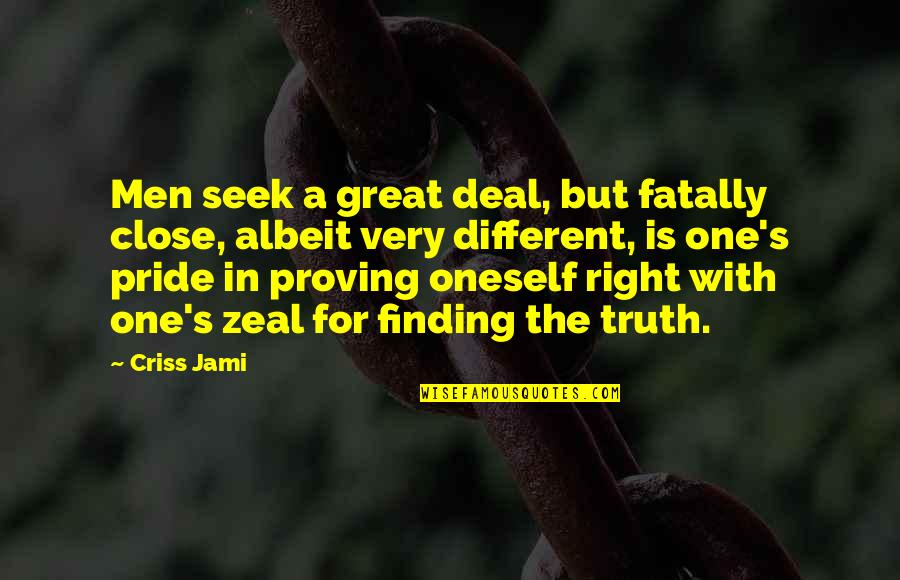 Great Men's Quotes By Criss Jami: Men seek a great deal, but fatally close,