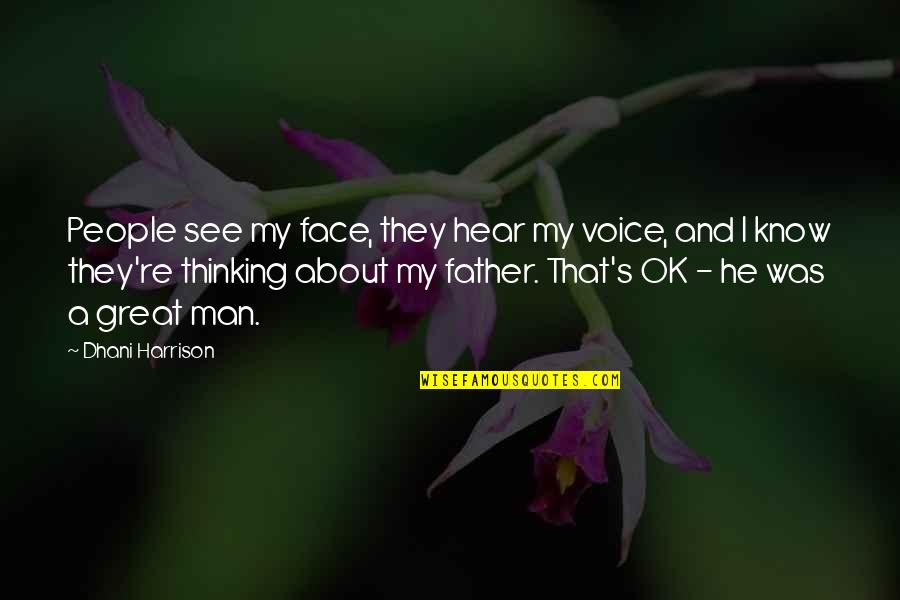 Great Men's Quotes By Dhani Harrison: People see my face, they hear my voice,