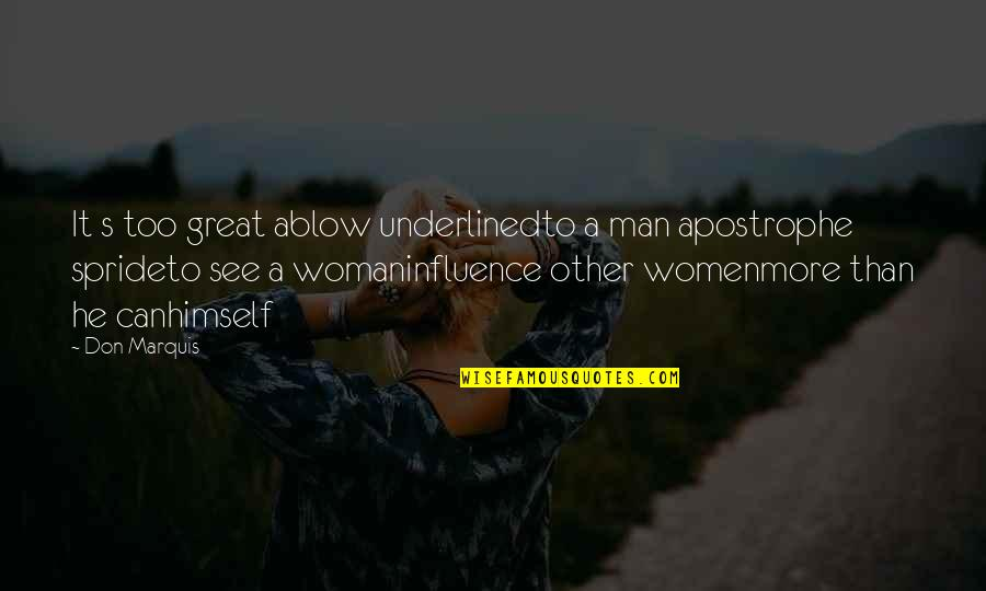 Great Men's Quotes By Don Marquis: It s too great ablow underlinedto a man