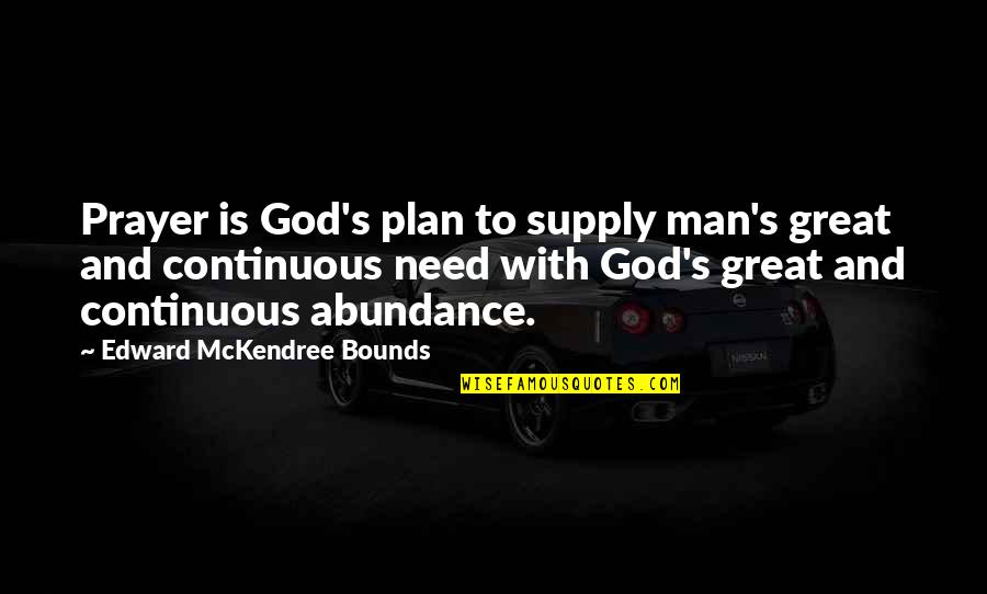 Great Men's Quotes By Edward McKendree Bounds: Prayer is God's plan to supply man's great