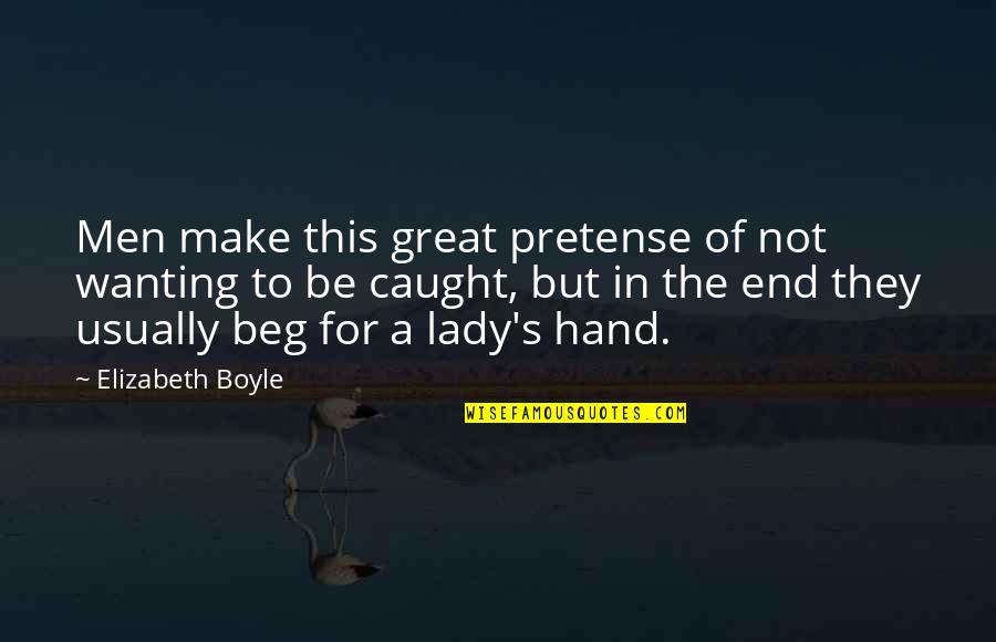Great Men's Quotes By Elizabeth Boyle: Men make this great pretense of not wanting