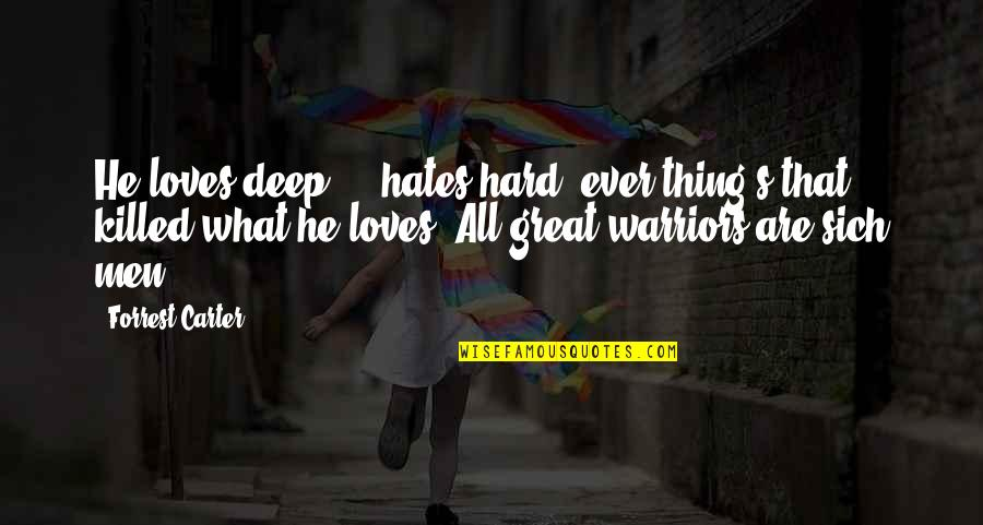 Great Men's Quotes By Forrest Carter: He loves deep ... hates hard, ever'thing's that