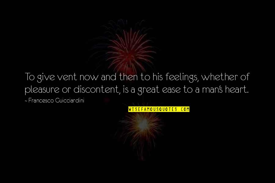 Great Men's Quotes By Francesco Guicciardini: To give vent now and then to his