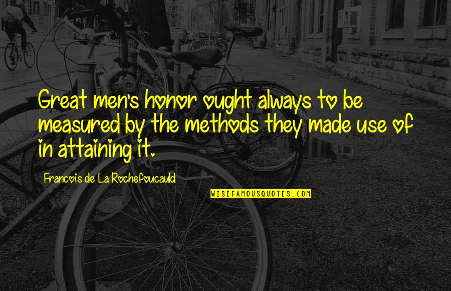 Great Men's Quotes By Francois De La Rochefoucauld: Great men's honor ought always to be measured