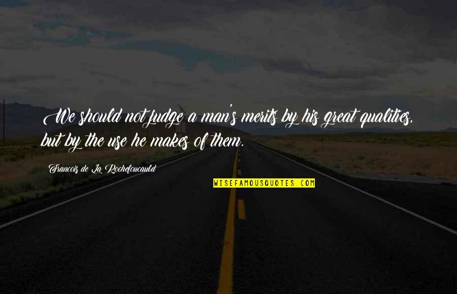 Great Men's Quotes By Francois De La Rochefoucauld: We should not judge a man's merits by