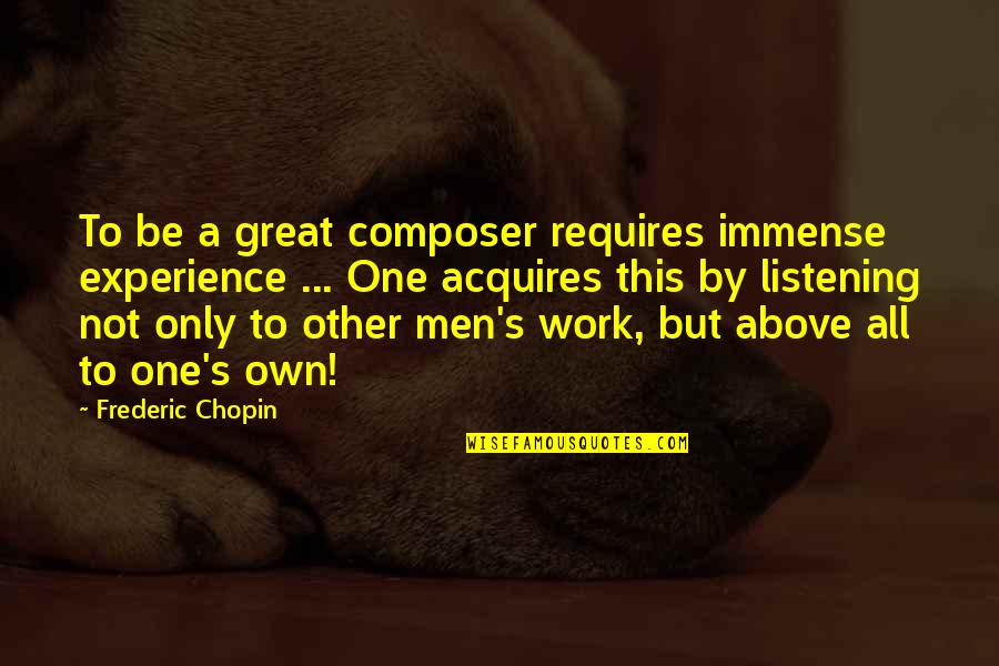 Great Men's Quotes By Frederic Chopin: To be a great composer requires immense experience