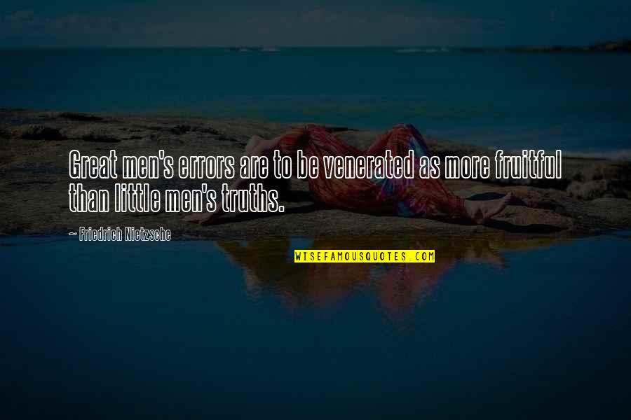 Great Men's Quotes By Friedrich Nietzsche: Great men's errors are to be venerated as