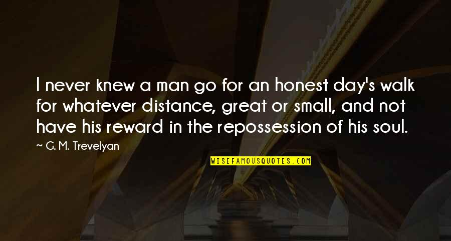 Great Men's Quotes By G. M. Trevelyan: I never knew a man go for an