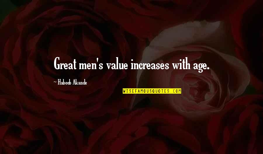 Great Men's Quotes By Habeeb Akande: Great men's value increases with age.