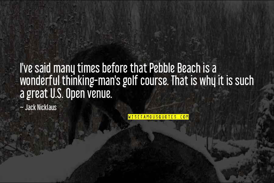 Great Men's Quotes By Jack Nicklaus: I've said many times before that Pebble Beach