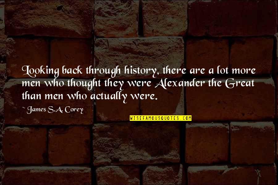 Great Men's Quotes By James S.A. Corey: Looking back through history, there are a lot