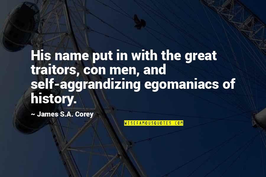 Great Men's Quotes By James S.A. Corey: His name put in with the great traitors,