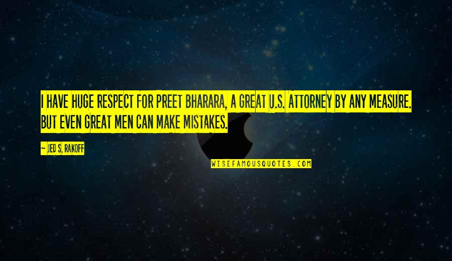 Great Men's Quotes By Jed S. Rakoff: I have huge respect for Preet Bharara, a