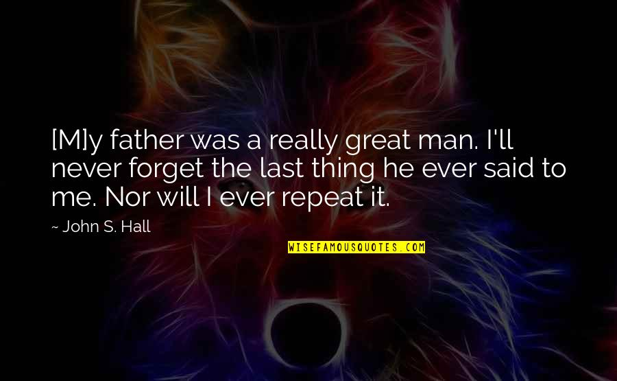 Great Men's Quotes By John S. Hall: [M]y father was a really great man. I'll